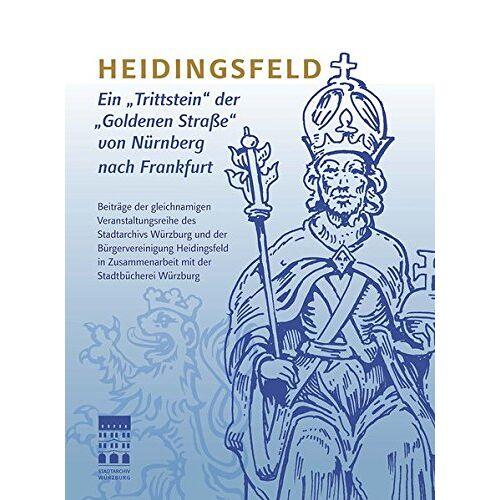 """Stadtarchiv Würzburg - Heidingsfeld: Ein """"Trittstein"""" der """"Goldenen Straße"""" von Nürnberg nach Frankfurt - Preis vom 13.05.2021 04:51:36 h"""