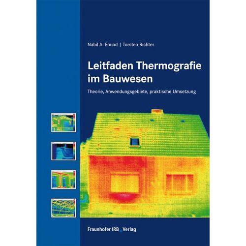 Fouad, Nabil A. - Leitfaden Thermografie im Bauwesen. Theorie, Anwendungsgebiete, praktische Umsetzung - Preis vom 25.02.2021 06:08:03 h