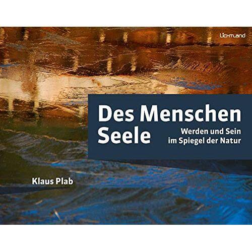Klaus Plab - Des Menschen Seele: Werden und Sein im Spiegel der Natur - Preis vom 20.10.2020 04:55:35 h