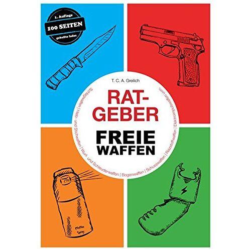 T.C.A. Greilich - Ratgeber Freie Waffen: Schlagwaffen   Hieb- und Stichwaffen   Wurf- und Schleuderwaffen   Bogenwaffen   Schusswaffen   Reizstoffwaffen   Elektroimpulswaffen uvm. - Preis vom 14.10.2019 04:58:50 h