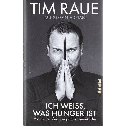 Tim Raue - Ich weiß, was Hunger ist. Mit Stefan Adrian. Von der Straßengang in die Sterneküche - Preis vom 30.05.2020 05:03:23 h