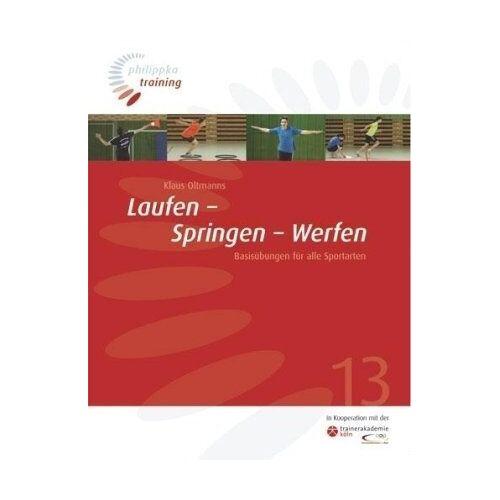 Klaus Oltmanns - Laufen - Springen - Werfen: Basisübungen für alle Sportarten - Preis vom 14.05.2021 04:51:20 h