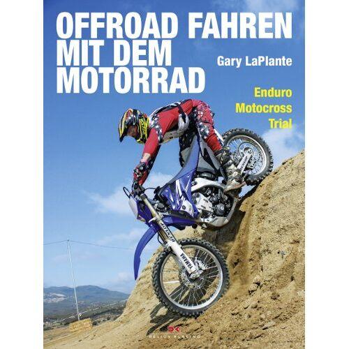 Gary LaPlante - Offroad fahren mit dem Motorrad: Enduro - Motocross - Trial - Preis vom 21.10.2020 04:49:09 h