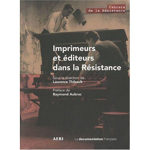 Laurence Thibault - Imprimeurs et éditeurs dans la Résistance - Preis vom 18.04.2021 04:52:10 h