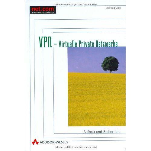 Manfred Lipp - VPN - Virtuelle Private Netzwerke . Aufbau und Sicherheit (net.com) - Preis vom 23.01.2021 06:00:26 h