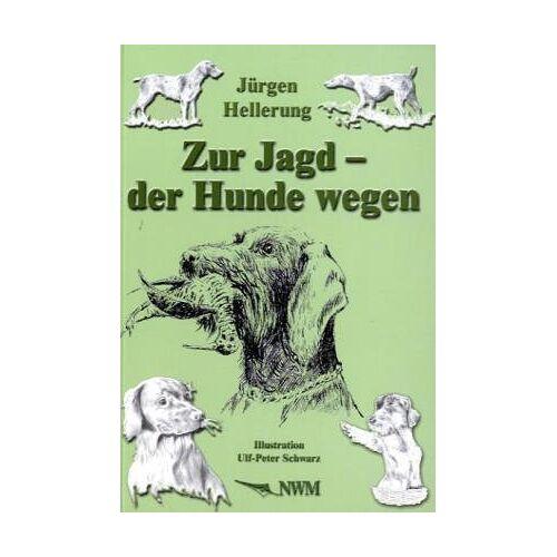 Jürgen Hellerung - Zur Jagd - der Hunde wegen - Preis vom 20.10.2020 04:55:35 h