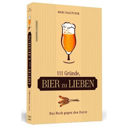 Marc Halupczok - 111 Gründe, Bier zu lieben - Das Buch gegen den Durst - Preis vom 15.04.2021 04:51:42 h
