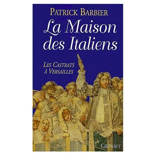 Patrick Barbier - LA MAISON DES ITALIENS. Les castrats à Versailles - Preis vom 16.05.2021 04:43:40 h