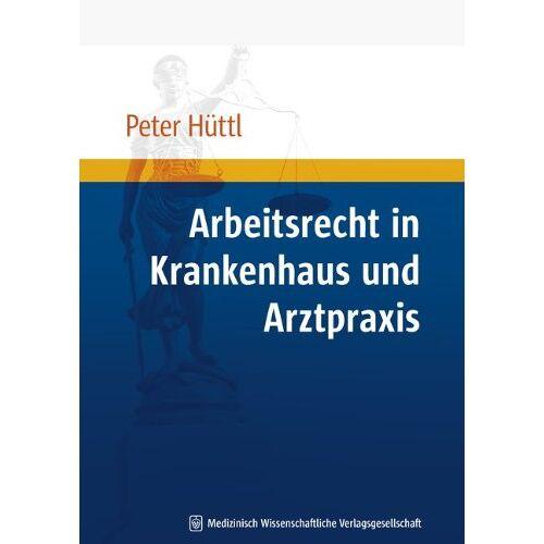 Peter Hüttl - Arbeitsrecht in Krankenhaus und Arztpraxis - Preis vom 12.04.2021 04:50:28 h