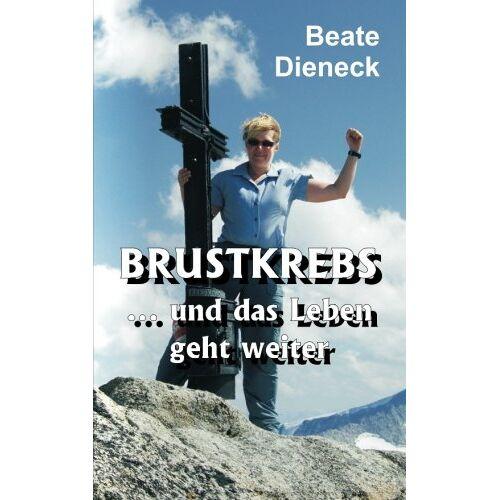 Beate Dieneck - Brustkrebs - und das Leben geht weiter - Preis vom 03.05.2021 04:57:00 h