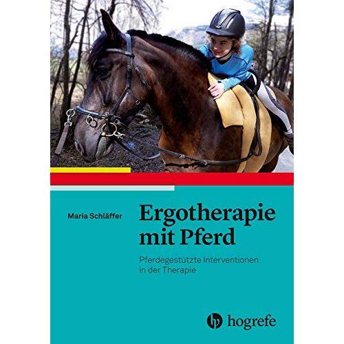 Maria Schläffer - Ergotherapie mit Pferd: Pferdegestützte Interventionen in der Therapie - Preis vom 22.10.2020 04:52:23 h