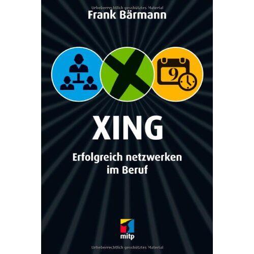 Frank Bärmann - XING: Erfolgreich netzwerken im Beruf (mitp/Die kleinen Schwarzen) - Preis vom 24.05.2020 05:02:09 h