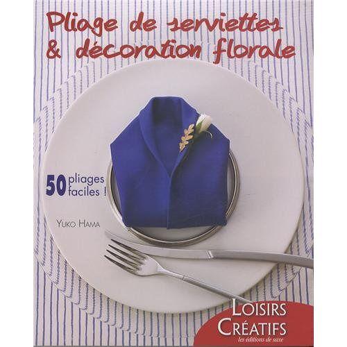 Yuko Hama - Pliage de serviettes & décoration florale : 50 pliages faciles ! - Preis vom 24.02.2021 06:00:20 h