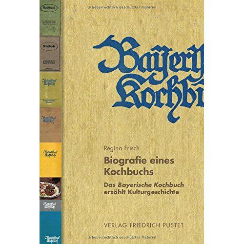 Regina Frisch - Biografie eines Kochbuchs: Das Bayerische Kochbuch erzählt Kulturgeschichte (Bayerische Geschichte) - Preis vom 15.04.2021 04:51:42 h