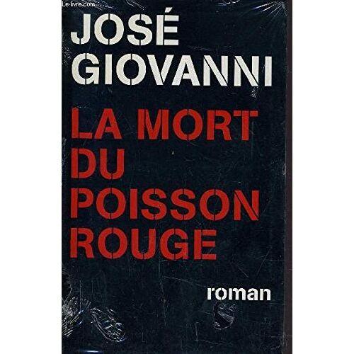 José Giovanni - LA MORT DU POISSON ROUGE. - Preis vom 18.10.2020 04:52:00 h
