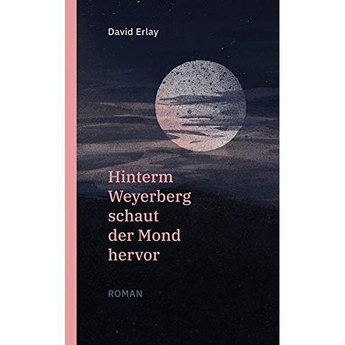David Erlay - Hinterm Weyerberg schaut der Mond hervor - Preis vom 21.04.2021 04:48:01 h