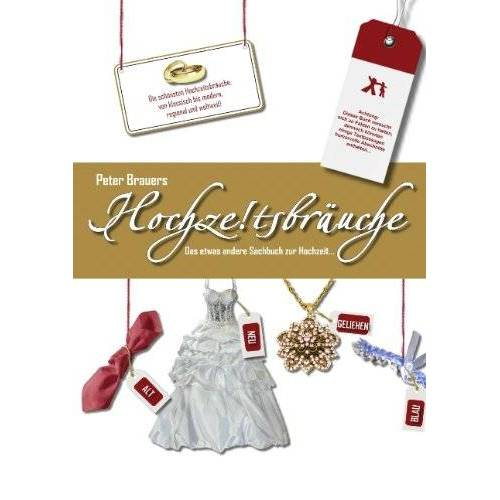 Peter Brauers - Hochzeitsbräuche: Das etwas andere Sachbuch zur Hochzeit - Preis vom 23.01.2020 06:02:57 h