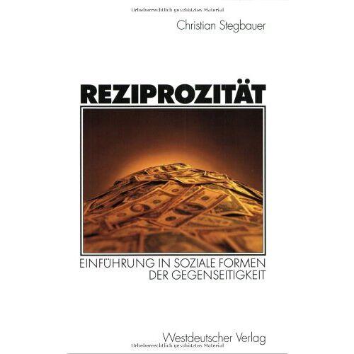 Christian Stegbauer - Reziprozität: Einführung in soziale Formen der Gegenseitigkeit - Preis vom 05.05.2021 04:54:13 h