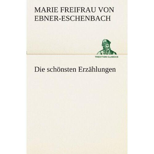 Ebner-Eschenbach, Marie Freifrau von - Die schönsten Erzählungen (TREDITION CLASSICS) - Preis vom 18.10.2020 04:52:00 h