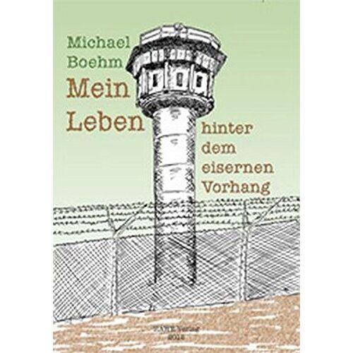 Michael Boehm - Mein Leben hinter dem eisernen Vorhang - Preis vom 13.04.2021 04:49:48 h