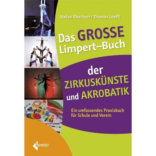 Stefan Eberherr - Das große Limpert-Buch der Zirkuskünste: Ein umfassendes Praxisbuch für Schule und Verein - Preis vom 15.04.2021 04:51:42 h
