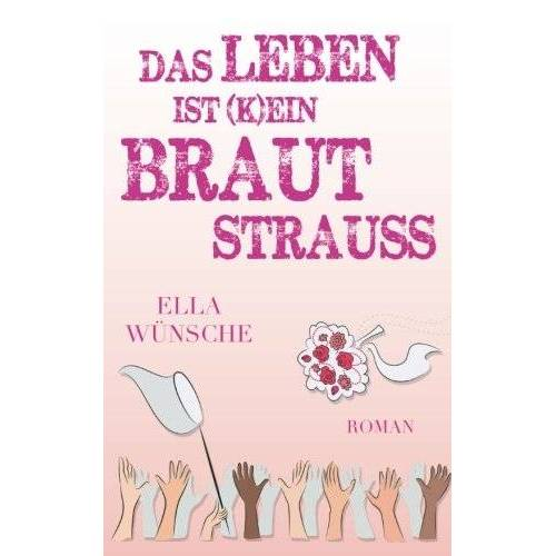 Ella Wünsche - Das Leben ist (k)ein Brautstrauß - Preis vom 06.09.2020 04:54:28 h