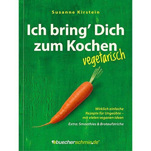 Susanne Kirstein - Ich bring' Dich zum Kochen - vegetarisch! Mit vielen veganen Ideen. Extra: Smoothies und Brotaufstriche - Preis vom 01.08.2019 05:30:27 h