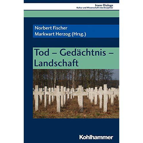 Norbert Fischer - Tod - Gedächtnis - Landschaft (Irseer Dialoge, Band 21) - Preis vom 21.10.2020 04:49:09 h