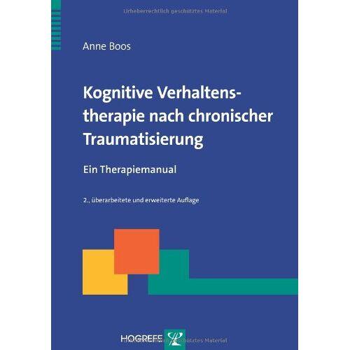 Anne Boos - Kognitive Verhaltenstherapie nach chronischer Traumatisierung: Ein Therapiemanual (Therapeutische Praxis) - Preis vom 24.02.2021 06:00:20 h