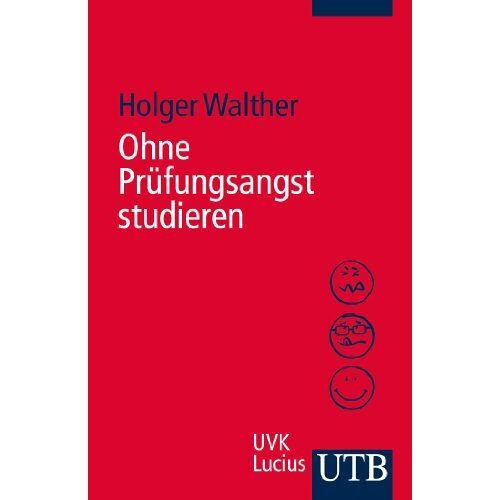 Holger Walther - Ohne Prüfungsangst studieren - Preis vom 05.09.2020 04:49:05 h