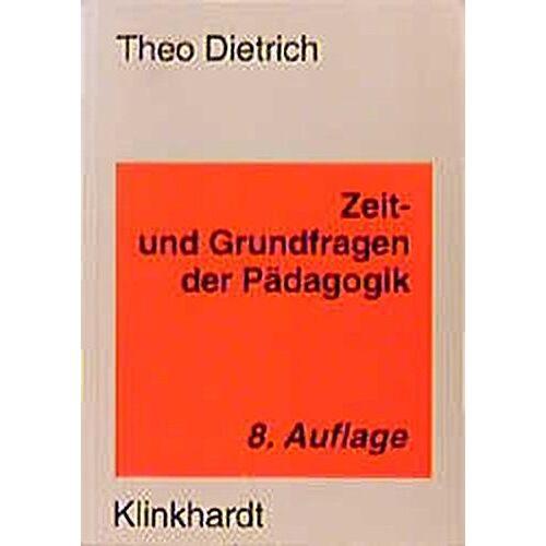 Theo Dietrich - Zeit- und Grundfragen der Pädagogik: Eine Einführung in pädagogisches Denken - Preis vom 19.01.2020 06:04:52 h