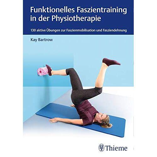 Kay Bartrow - Funktionelles Faszientraining in der Physiotherapie: 130 aktive Übungen zur Faszienmobilisation und Fasziendehnung (Physiofachbuch) - Preis vom 11.05.2021 04:49:30 h