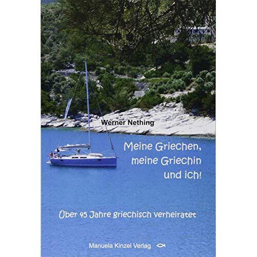 Werner Nething - Meine Griechen, meine Griechin und ich!: Über 45 Jahre griechisch verheiratet - Preis vom 16.04.2021 04:54:32 h