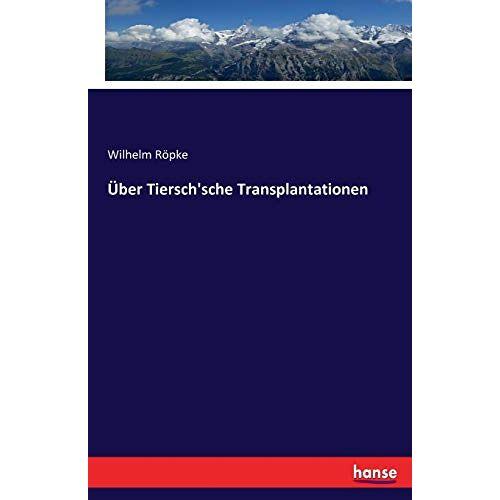 Wilhelm Röpke - Über Tiersch'sche Transplantationen - Preis vom 05.05.2021 04:54:13 h