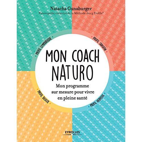 Gunsburger Natacha - Mon Coach Naturo.Mon programme sur mesure pour vivre en pleine santé - Preis vom 16.01.2020 05:56:39 h