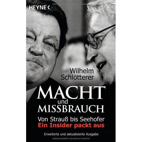 Wilhelm Schlötterer - Macht und Missbrauch: Von Strauß bis Seehofer. Ein Insider packt aus - Preis vom 11.04.2021 04:47:53 h