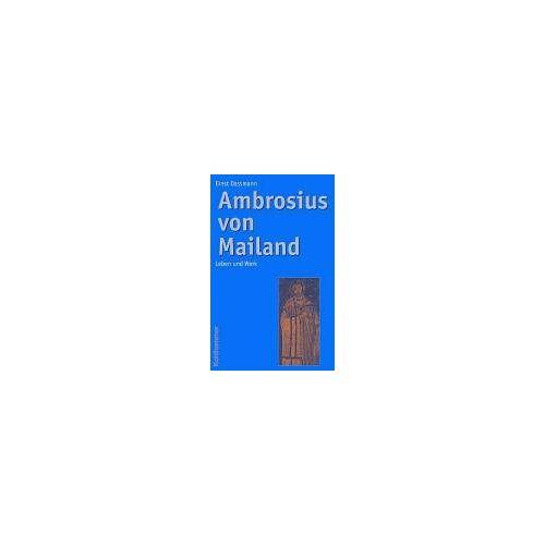 Ernst Dassmann - Ambrosius von Mailand: Leben und Werk - Preis vom 17.04.2021 04:51:59 h