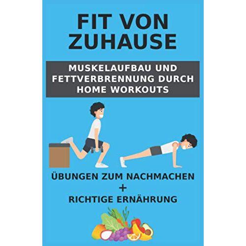 Leon Heymann - Fit von Zuhause - Muskelaufbau und Fettverbrennung durch Home Workouts: Übungen zum Nachmachen + richtige Ernährung - Preis vom 14.05.2021 04:51:20 h