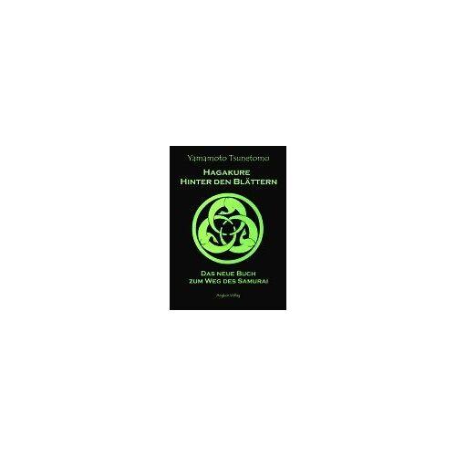 Tsunetomo Yamamoto - Hagakure. Hinter den Blättern. Das neue Buch zum Weg des Samurai. - Preis vom 03.08.2019 05:33:53 h