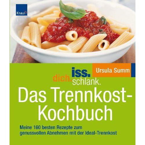 Ursula Summ - iss.dich.schlank. Das Trennkost-Kochbuch: Meine 160 besten Rezepte zum genussvollen Abnehmen mit der Ideal-Trennkost - Preis vom 18.04.2021 04:52:10 h