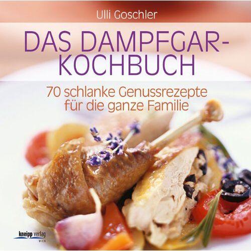 Ulli Goschler - Das Dampfgar-Kochbuch: 70 schlanke Genussrezepte für die ganze Familie - Preis vom 20.10.2020 04:55:35 h
