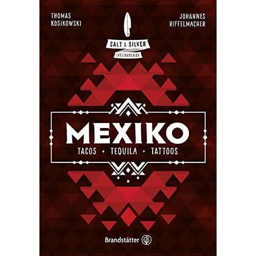 Johannes Riffelmacher - Salt & Silver Mexiko: Tacos, Tequila, Tattoos - Preis vom 18.04.2021 04:52:10 h