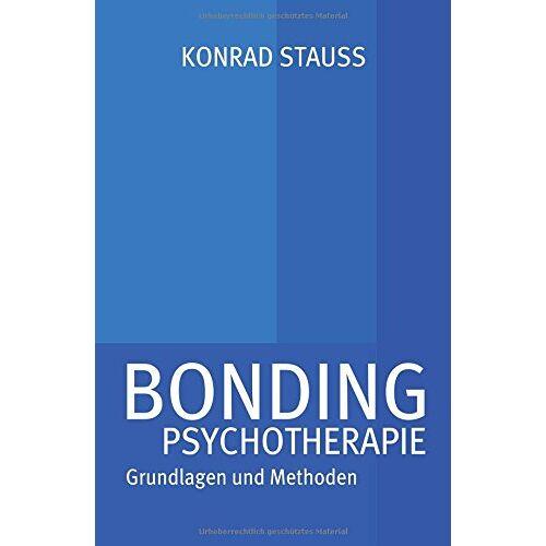 Stauss, Dr. med. Konrad - BONDING PSYCHOTHERAPIE: Grundlagen und Methoden - Preis vom 25.10.2020 05:48:23 h