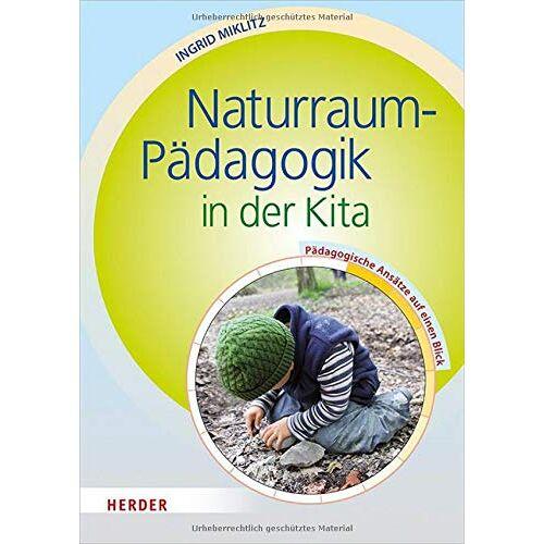Ingrid Miklitz - Naturraum-Pädagogik in der Kita: Pädagogische Ansätze auf einen Blick - Preis vom 13.05.2021 04:51:36 h