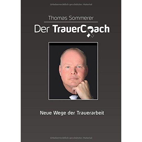 Thomas Sommerer - Der TrauerCoach: Neue Wege der Trauerarbeit - Preis vom 23.10.2020 04:53:05 h