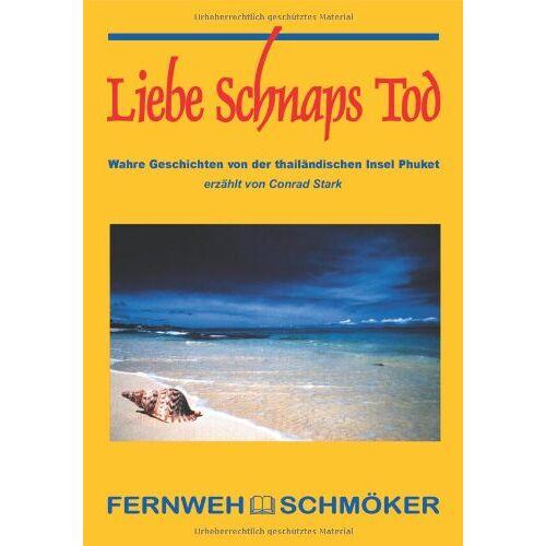 Conrad Stark - Liebe Schnaps Tod: Wahre Geschichten von der thailändischen Insel Phuket - Preis vom 19.10.2020 04:51:53 h