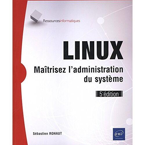 Sébastien ROHAUT - LINUX - Maîtrisez l'administration du système (5e édition) - Preis vom 22.04.2021 04:50:21 h