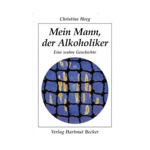 Christine Heeg - Mein Mann, der Alkoholiker: Eine wahre Geschichte - Preis vom 04.05.2021 04:55:49 h