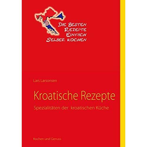 Lars Larsonsen - Kroatische Rezepte: Spezialitäten der kroatischen Küche - Preis vom 23.02.2021 06:05:19 h