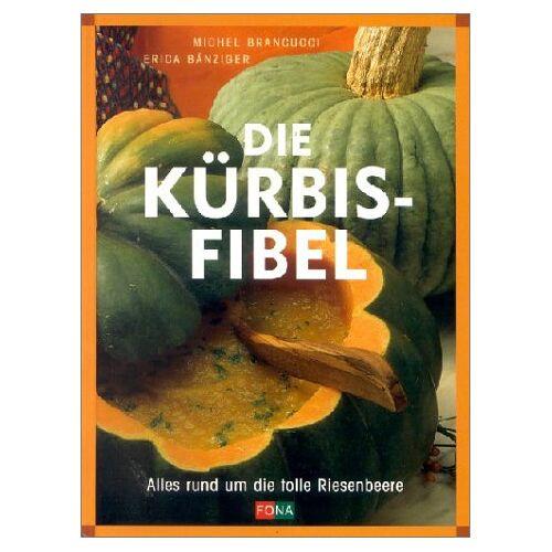 Michel Brancucci - Die Kürbis-Fibel - Preis vom 05.12.2019 05:59:52 h